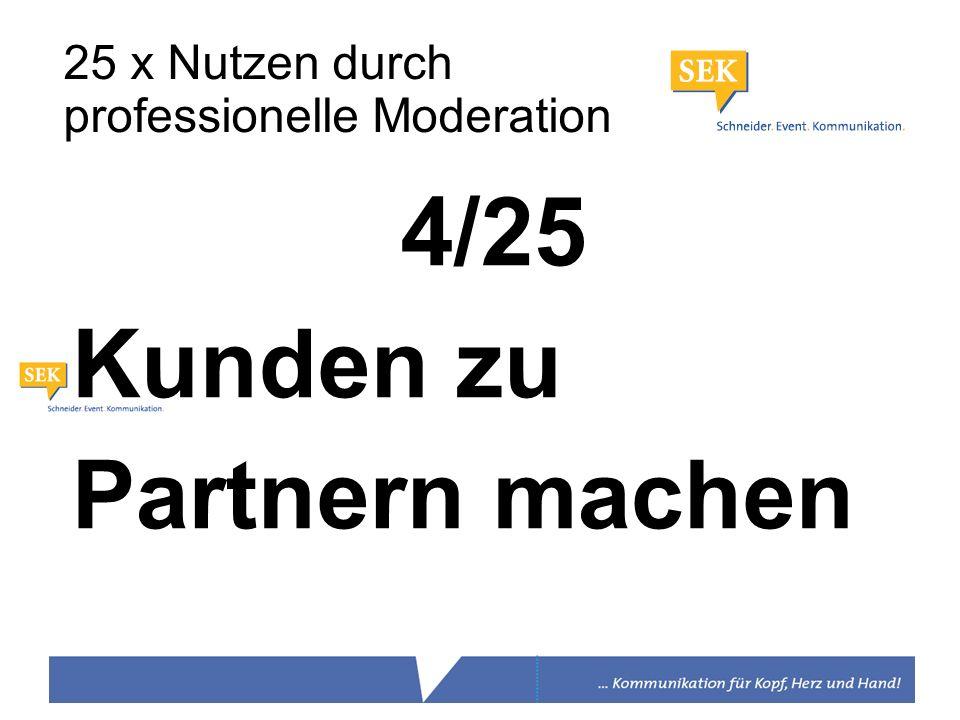 4/25 Kunden zu Partnern machen 25 x Nutzen durch professionelle Moderation
