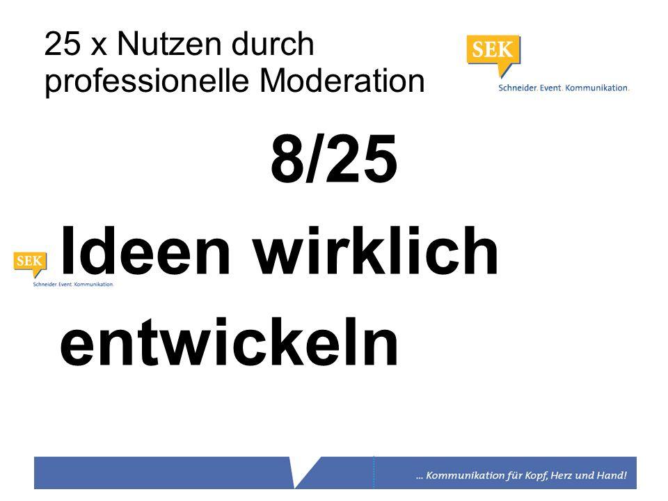 8/25 Ideen wirklich entwickeln 25 x Nutzen durch professionelle Moderation