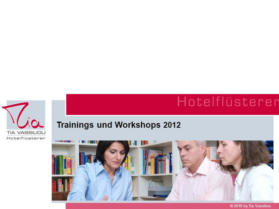 © 2010 by Tia Vassiliou Trainings und Workshops 2012