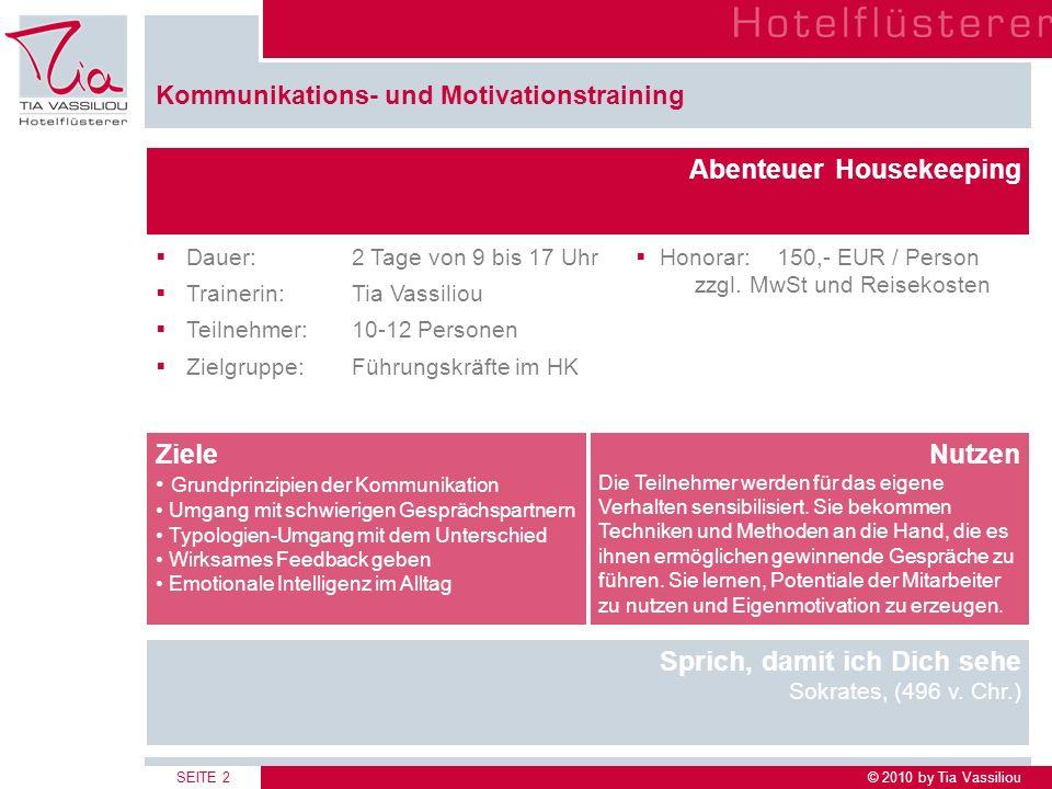 © 2010 by Tia VassiliouSEITE 2 Kommunikations- und Motivationstraining Abenteuer Housekeeping Dauer:2 Tage von 9 bis 17 Uhr Trainerin:Tia Vassiliou Te
