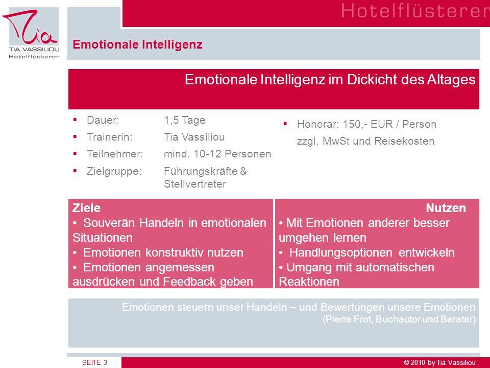 © 2010 by Tia VassiliouSEITE 3 Emotionale Intelligenz Honorar: 150,- EUR / Person zzgl. MwSt und Reisekosten Emotionale Intelligenz im Dickicht des Al