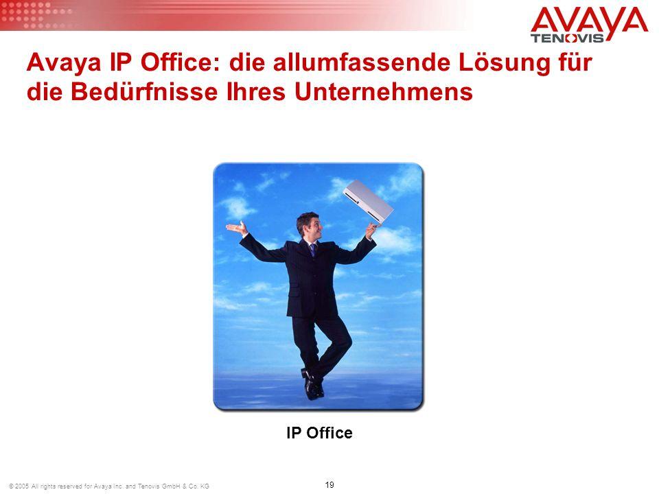 19 © 2005 All rights reserved for Avaya Inc. and Tenovis GmbH & Co. KG Avaya IP Office: die allumfassende Lösung für die Bedürfnisse Ihres Unternehmen