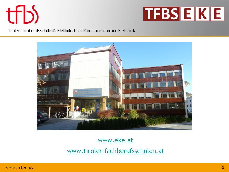 www.eke.at 2 Tiroler Fachberufsschule für Elektrotechnik, Kommunikation und Elektronik www.eke.at www.tiroler-fachberufsschulen.at