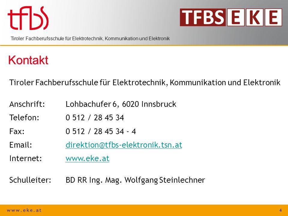 www.eke.at 4 Tiroler Fachberufsschule für Elektrotechnik, Kommunikation und Elektronik Kontakt Anschrift:Lohbachufer 6, 6020 Innsbruck Telefon: 0 512