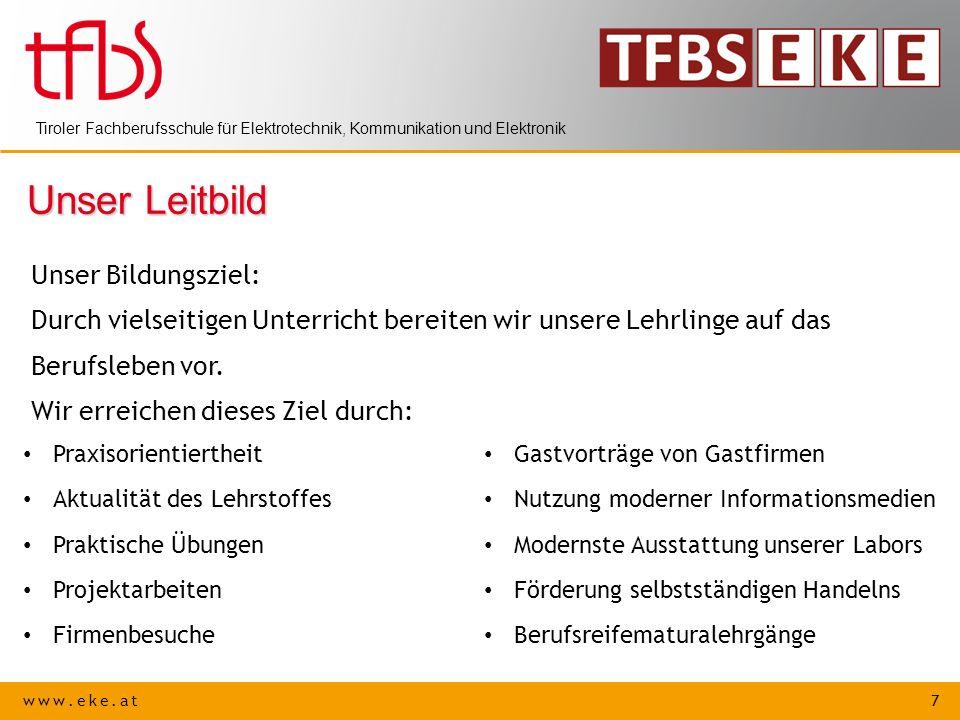 www.eke.at 8 Tiroler Fachberufsschule für Elektrotechnik, Kommunikation und Elektronik Unser Leitbild Unser Erziehungsziel: Wir erziehen die Lehrlinge zu verantwortungsbewussten und selbstständigen Mitgliedern unserer Gesellschaft.