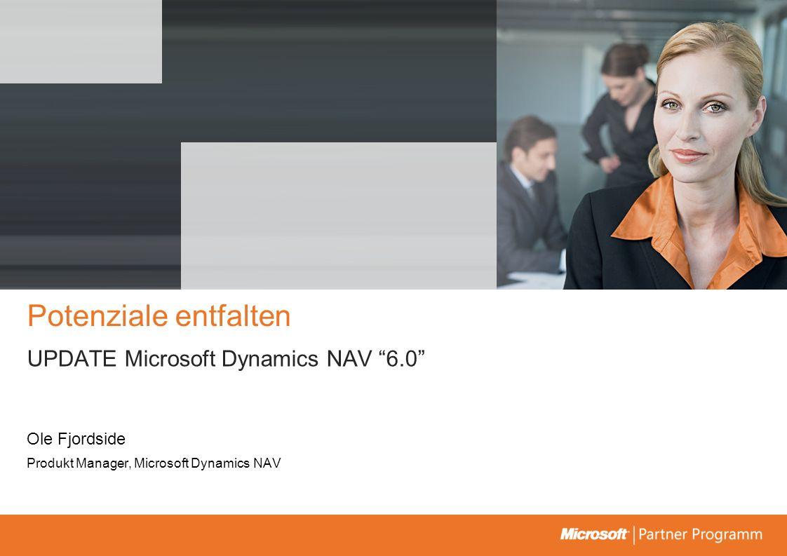 Potenziale entfalten UPDATE Microsoft Dynamics NAV 6.0 Ole Fjordside Produkt Manager, Microsoft Dynamics NAV