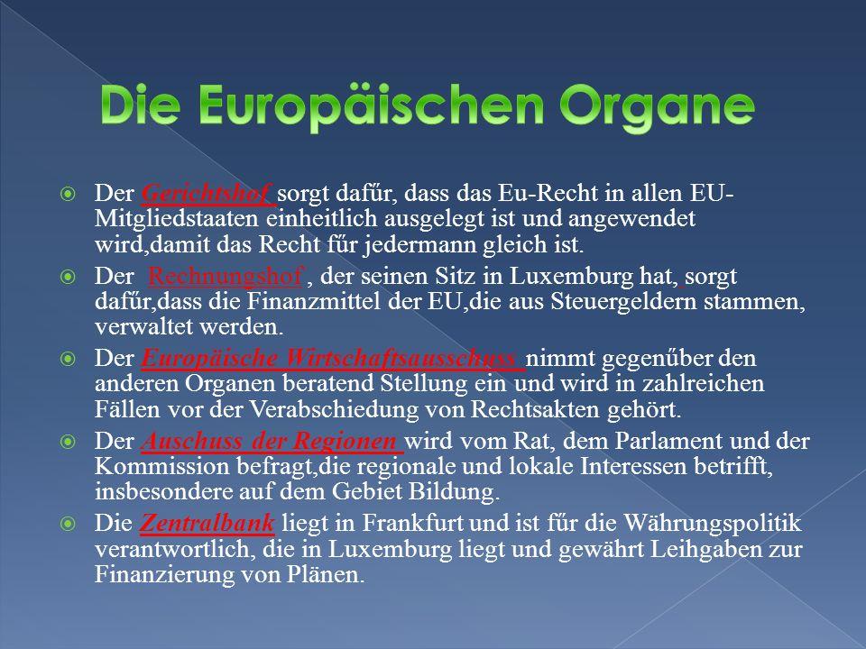 Der Gerichtshof sorgt dafűr, dass das Eu-Recht in allen EU- Mitgliedstaaten einheitlich ausgelegt ist und angewendet wird,damit das Recht fűr jederman