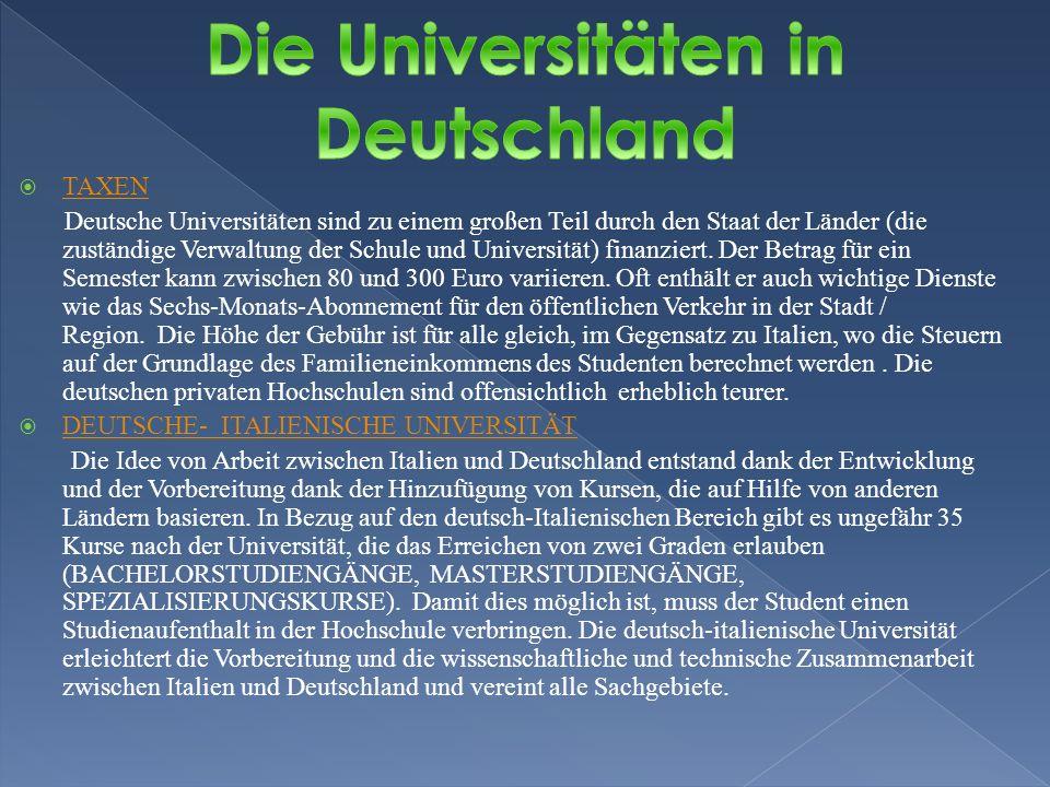 TAXEN Deutsche Universitäten sind zu einem großen Teil durch den Staat der Länder (die zuständige Verwaltung der Schule und Universität) finanziert.