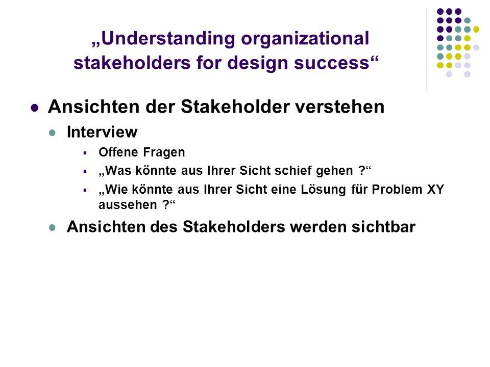 Understanding organizational stakeholders for design success Ansichten der Stakeholder verstehen Interview Offene Fragen Was könnte aus Ihrer Sicht sc