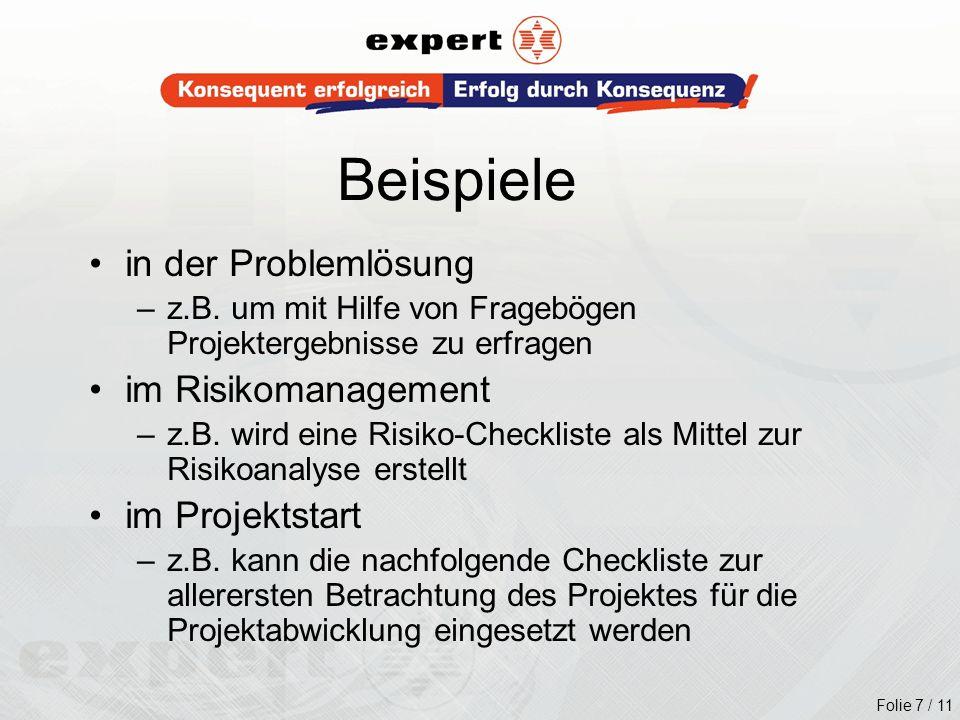 Folie 7 / 11 Beispiele in der Problemlösung –z.B. um mit Hilfe von Fragebögen Projektergebnisse zu erfragen im Risikomanagement –z.B. wird eine Risiko