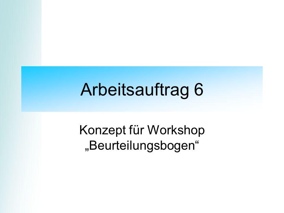 Arbeitsauftrag 6 Konzept für Workshop Beurteilungsbogen