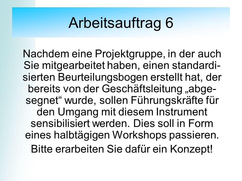 Arbeitsauftrag 6 Nachdem eine Projektgruppe, in der auch Sie mitgearbeitet haben, einen standardi- sierten Beurteilungsbogen erstellt hat, der bereits