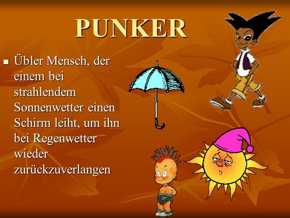 PUNKER Übler Mensch, der einem bei strahlendem Sonnenwetter einen Schirm leiht, um ihn bei Regenwetter wieder zurückzuverlangen
