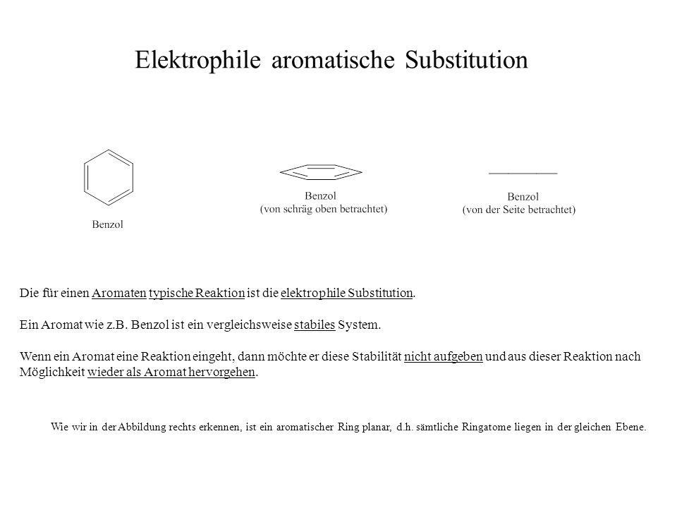 Elektrophile aromatische Substitution Die für einen Aromaten typische Reaktion ist die elektrophile Substitution. Ein Aromat wie z.B. Benzol ist ein v