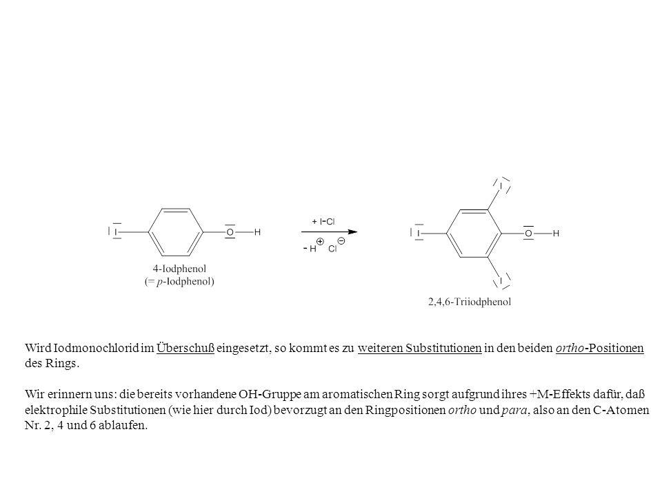 Wird Iodmonochlorid im Überschuß eingesetzt, so kommt es zu weiteren Substitutionen in den beiden ortho-Positionen des Rings. Wir erinnern uns: die be