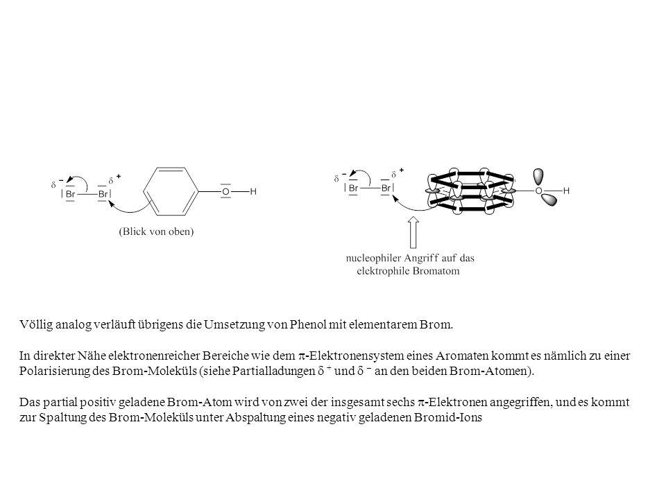 Völlig analog verläuft übrigens die Umsetzung von Phenol mit elementarem Brom. In direkter Nähe elektronenreicher Bereiche wie dem -Elektronensystem e