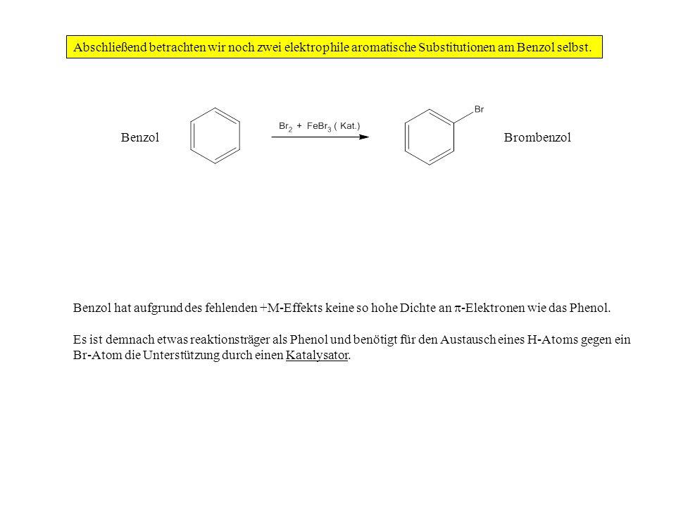 Abschließend betrachten wir noch zwei elektrophile aromatische Substitutionen am Benzol selbst. Benzol hat aufgrund des fehlenden +M-Effekts keine so