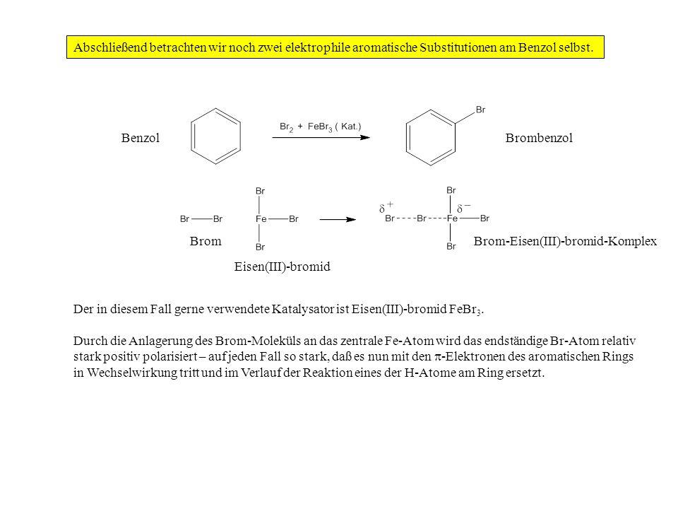 Abschließend betrachten wir noch zwei elektrophile aromatische Substitutionen am Benzol selbst. Der in diesem Fall gerne verwendete Katalysator ist Ei
