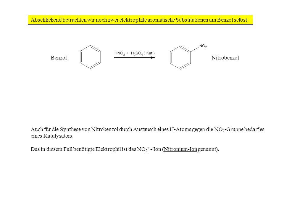 Abschließend betrachten wir noch zwei elektrophile aromatische Substitutionen am Benzol selbst. Auch für die Synthese von Nitrobenzol durch Austausch