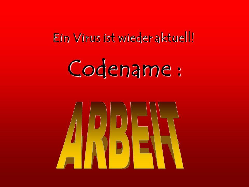 Ein Virus ist wieder aktuell! Codename :