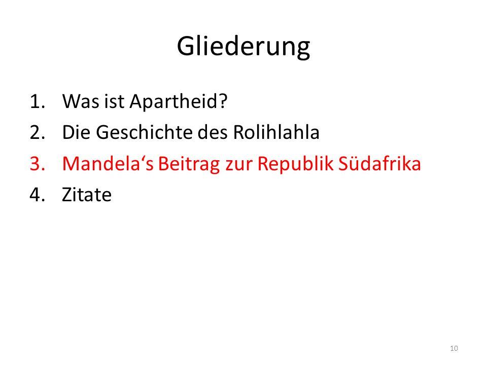 10 Gliederung 1.Was ist Apartheid? 2.Die Geschichte des Rolihlahla 3.Mandelas Beitrag zur Republik Südafrika 4.Zitate