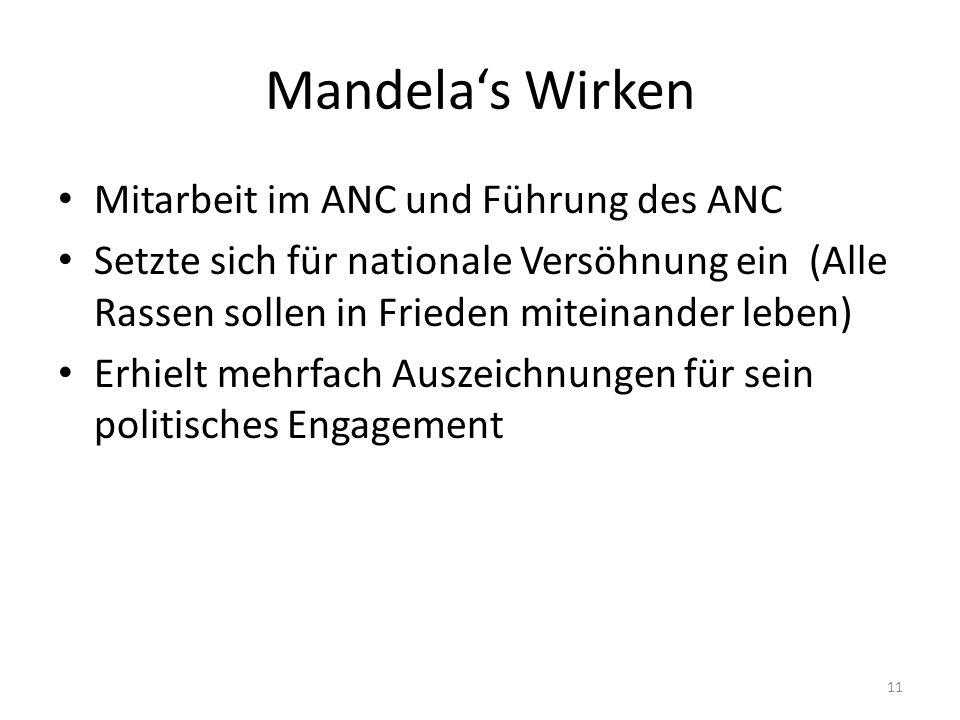 11 Mandelas Wirken Mitarbeit im ANC und Führung des ANC Setzte sich für nationale Versöhnung ein (Alle Rassen sollen in Frieden miteinander leben) Erh