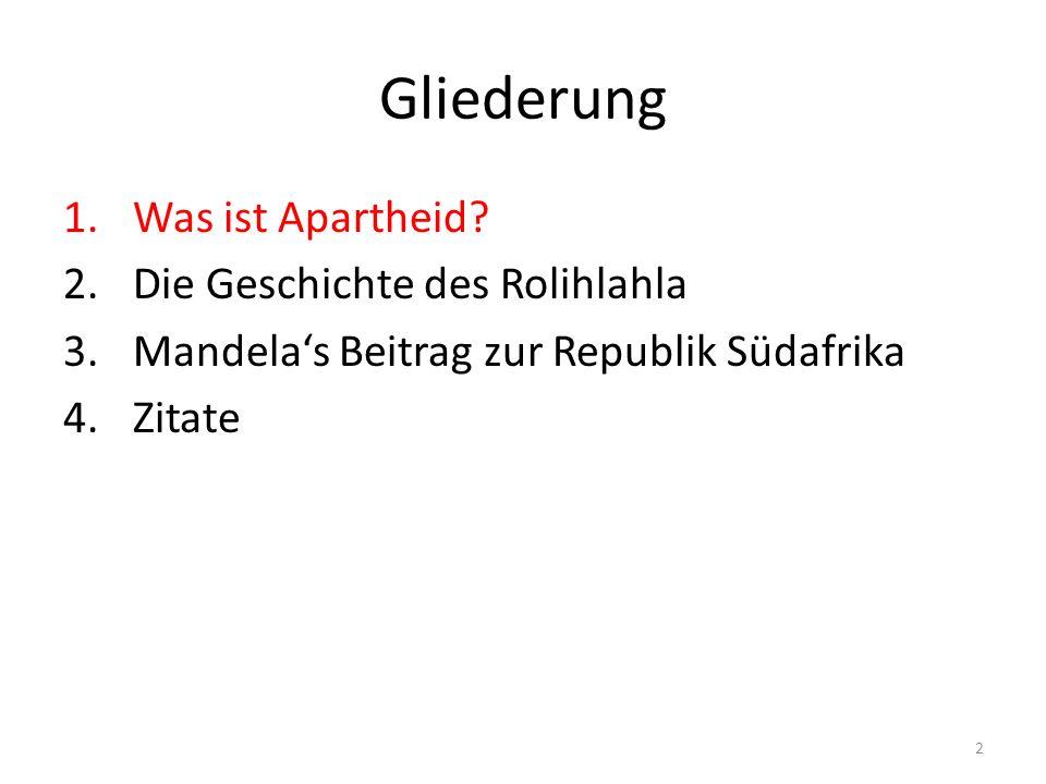 2 Gliederung 1.Was ist Apartheid? 2.Die Geschichte des Rolihlahla 3.Mandelas Beitrag zur Republik Südafrika 4.Zitate