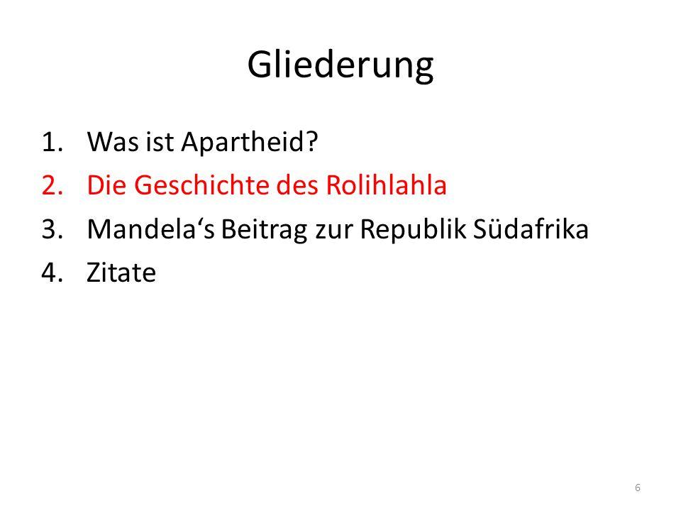 6 Gliederung 1.Was ist Apartheid? 2.Die Geschichte des Rolihlahla 3.Mandelas Beitrag zur Republik Südafrika 4.Zitate