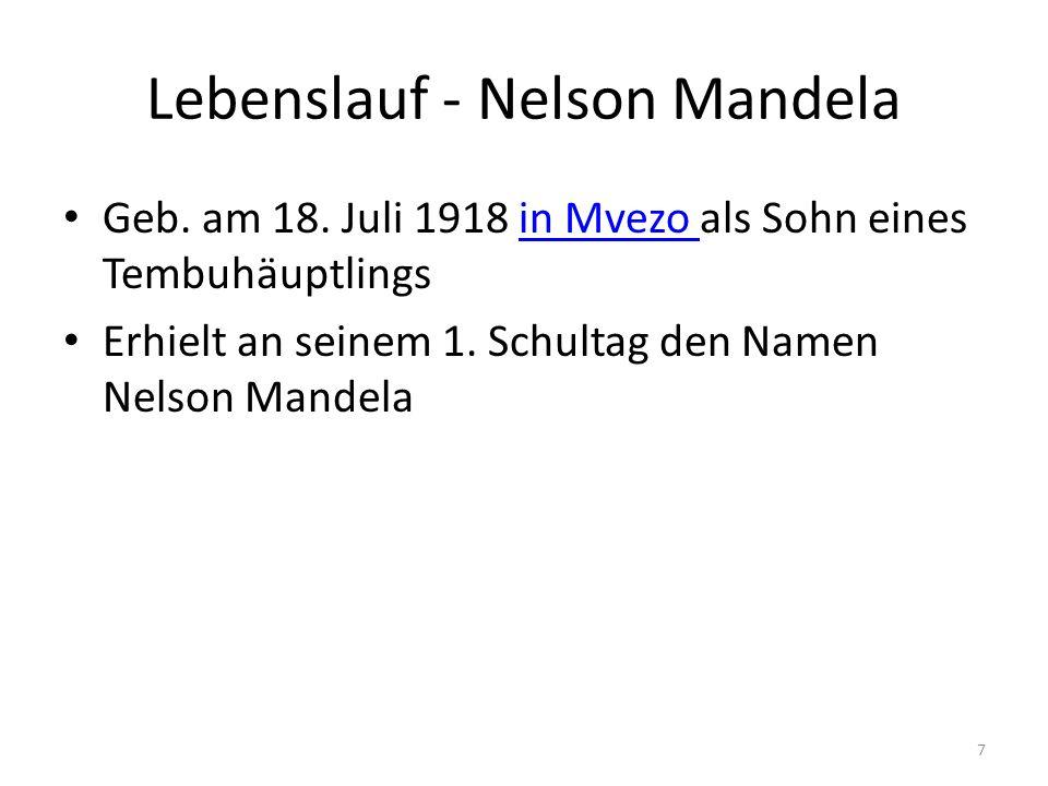7 Lebenslauf - Nelson Mandela Geb. am 18. Juli 1918 in Mvezo als Sohn eines Tembuhäuptlingsin Mvezo Erhielt an seinem 1. Schultag den Namen Nelson Man