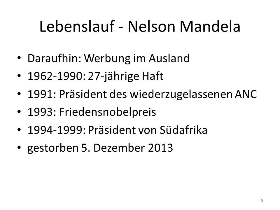 9 Lebenslauf - Nelson Mandela Daraufhin: Werbung im Ausland 1962-1990: 27-jährige Haft 1991: Präsident des wiederzugelassenen ANC 1993: Friedensnobelp