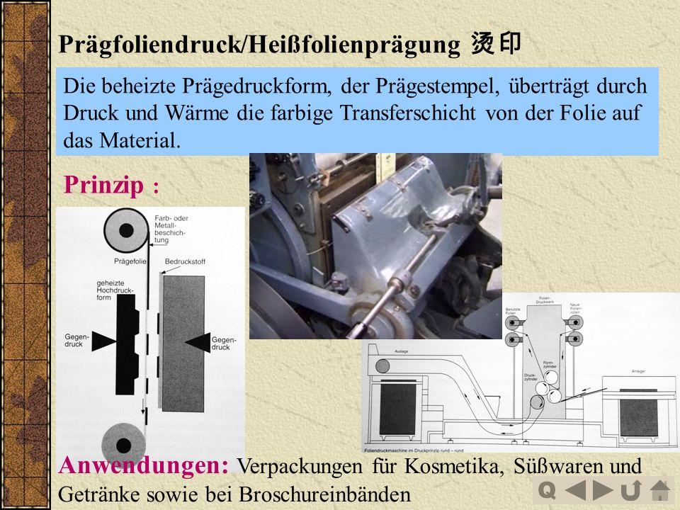 Q Prägfoliendruck/Heißfolienprägung Die beheizte Prägedruckform, der Prägestempel, überträgt durch Druck und Wärme die farbige Transferschicht von der Folie auf das Material.
