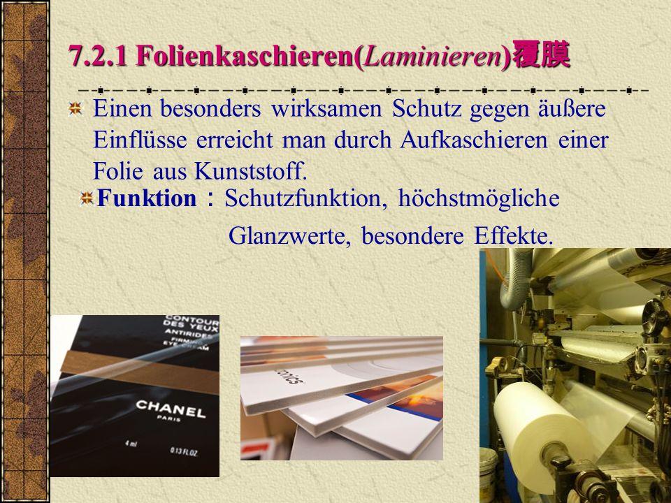 Q Funktion optische Funktion(glänzende Oberfläche), besondere Effekte, Schutzfunktion 7.2.2 Lackieren 7.2.2 Lackieren Druckprodukte durch einen farblosen Lackauftrag veredeln.