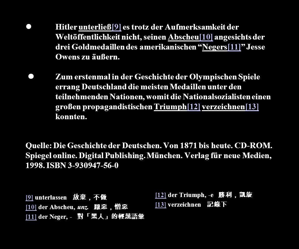 Hitler unterließ[9] es trotz der Aufmerksamkeit der Weltöffentlichkeit nicht, seinen Abscheu[10] angesichts der drei Goldmedaillen des amerikanischen