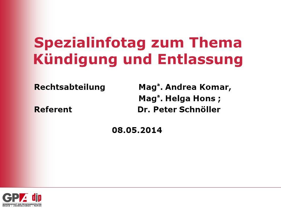 Spezialinfotag zum Thema Kündigung und Entlassung Rechtsabteilung Mag ª. Andrea Komar, Mag ª. Helga Hons ; Referent Dr. Peter Schnöller 08.05.2014