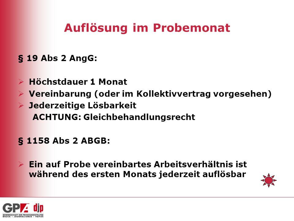 Auflösung im Probemonat § 19 Abs 2 AngG: Höchstdauer 1 Monat Vereinbarung (oder im Kollektivvertrag vorgesehen) Jederzeitige Lösbarkeit ACHTUNG: Gleic