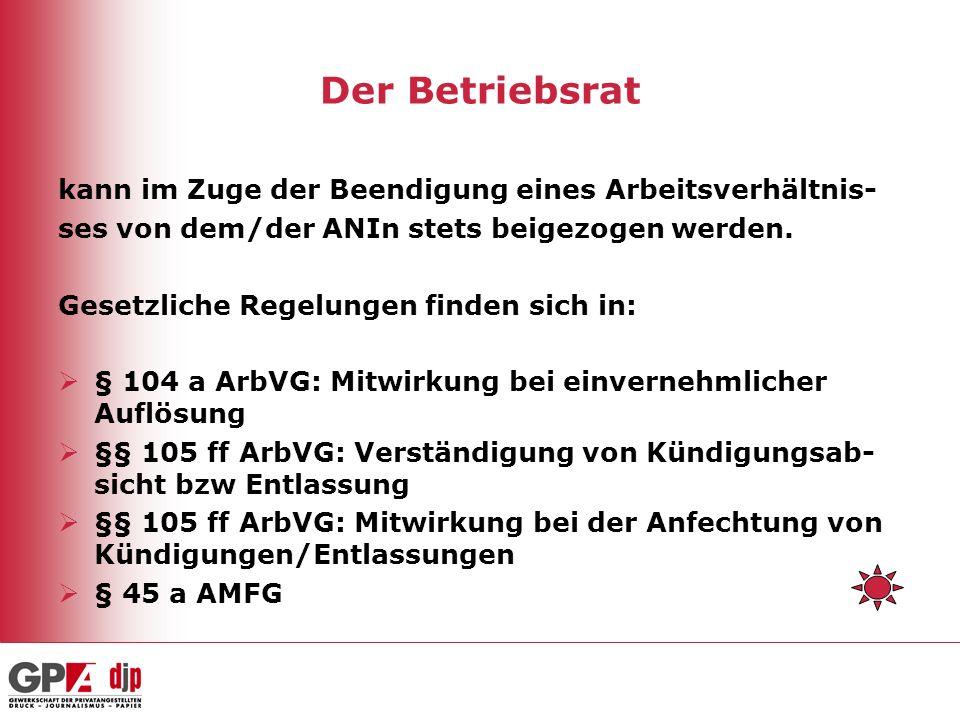 Der Betriebsrat kann im Zuge der Beendigung eines Arbeitsverhältnis- ses von dem/der ANIn stets beigezogen werden.