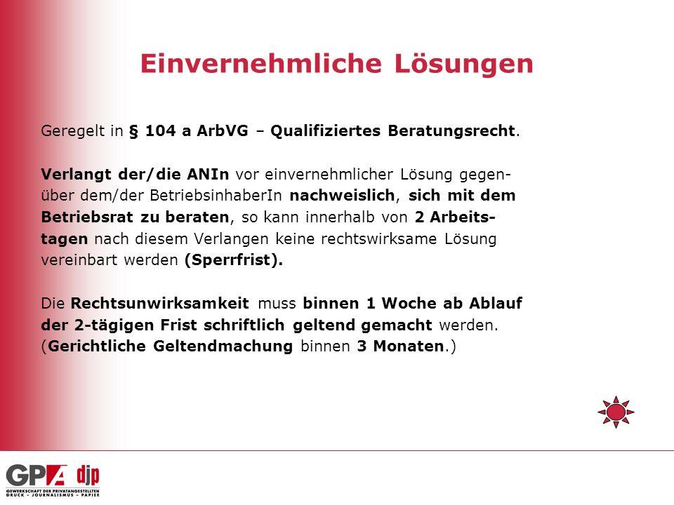 Einvernehmliche Lösungen Geregelt in § 104 a ArbVG – Qualifiziertes Beratungsrecht. Verlangt der/die ANIn vor einvernehmlicher Lösung gegen- über dem/