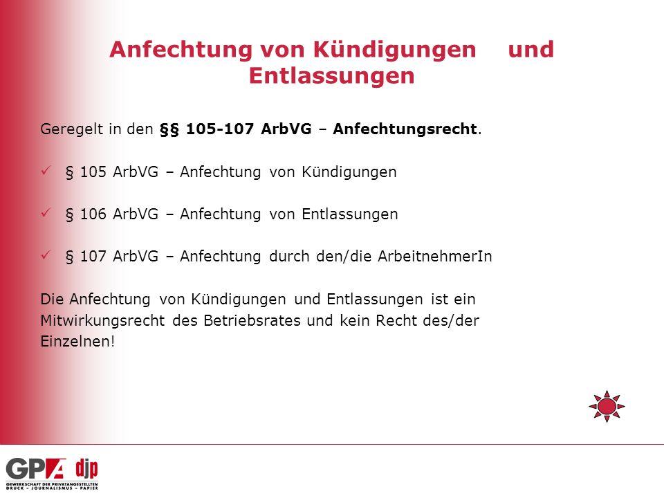 Anfechtung von Kündigungen und Entlassungen Geregelt in den §§ 105-107 ArbVG – Anfechtungsrecht.