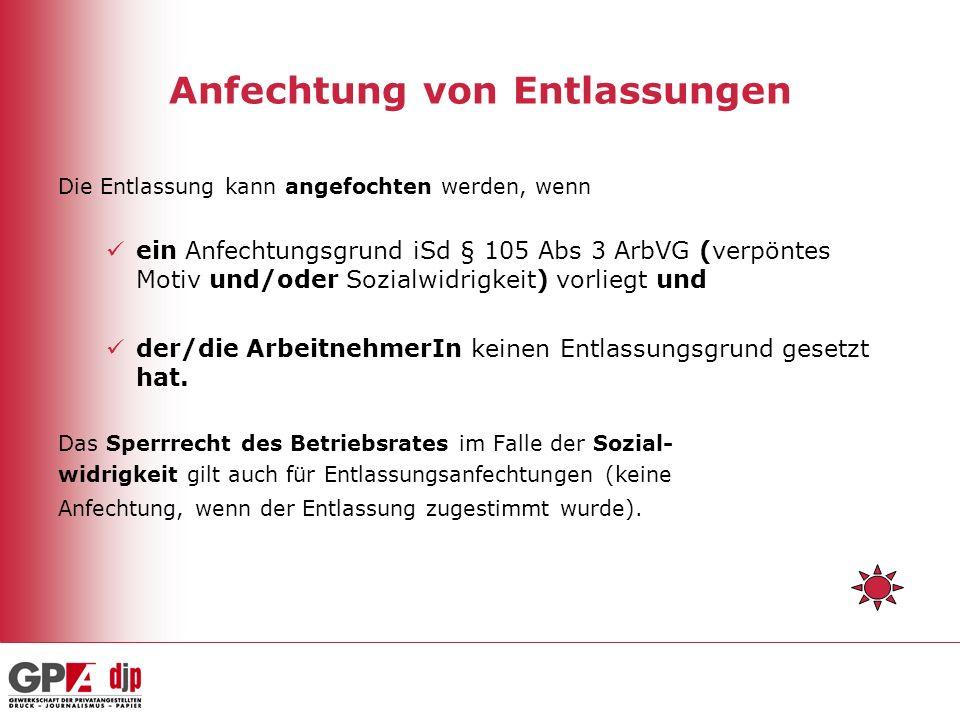 Anfechtung von Entlassungen Die Entlassung kann angefochten werden, wenn ein Anfechtungsgrund iSd § 105 Abs 3 ArbVG (verpöntes Motiv und/oder Sozialwi