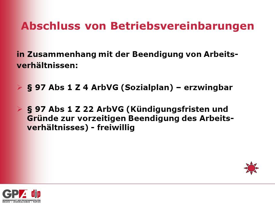 Abschluss von Betriebsvereinbarungen in Zusammenhang mit der Beendigung von Arbeits- verhältnissen: § 97 Abs 1 Z 4 ArbVG (Sozialplan) – erzwingbar § 9