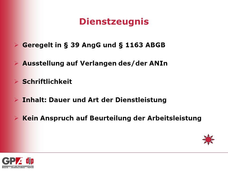 Dienstzeugnis Geregelt in § 39 AngG und § 1163 ABGB Ausstellung auf Verlangen des/der ANIn Schriftlichkeit Inhalt: Dauer und Art der Dienstleistung Ke