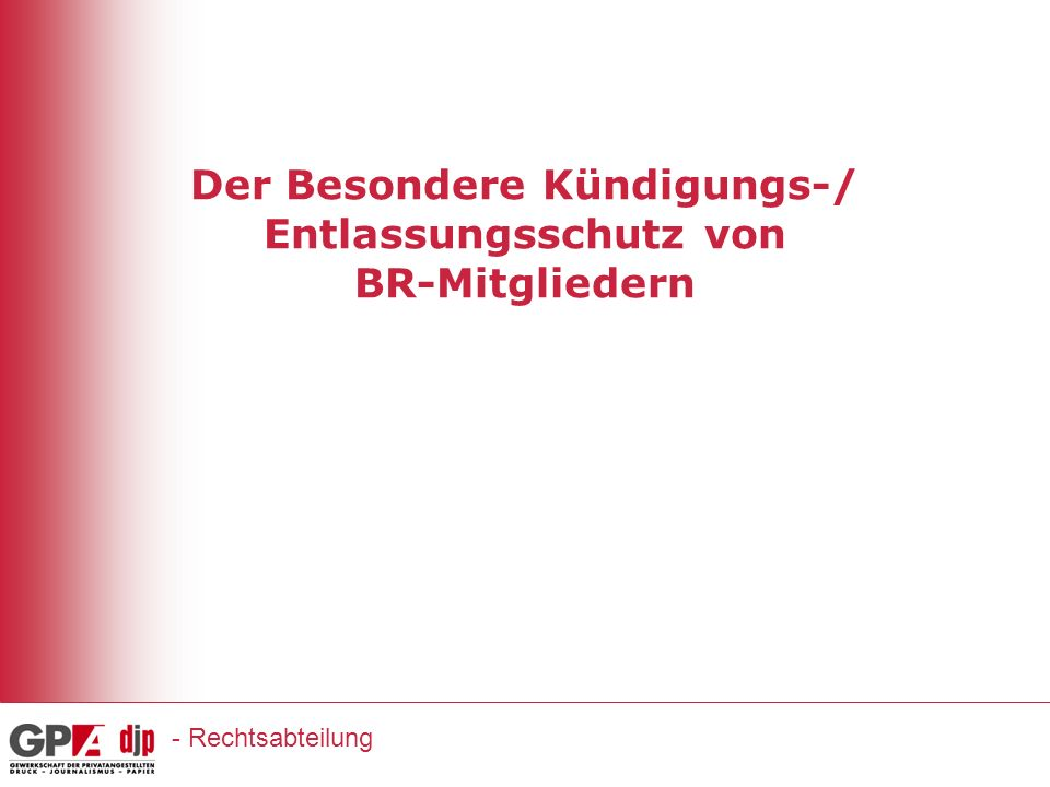 Der Besondere Kündigungs-/ Entlassungsschutz von BR-Mitgliedern - Rechtsabteilung