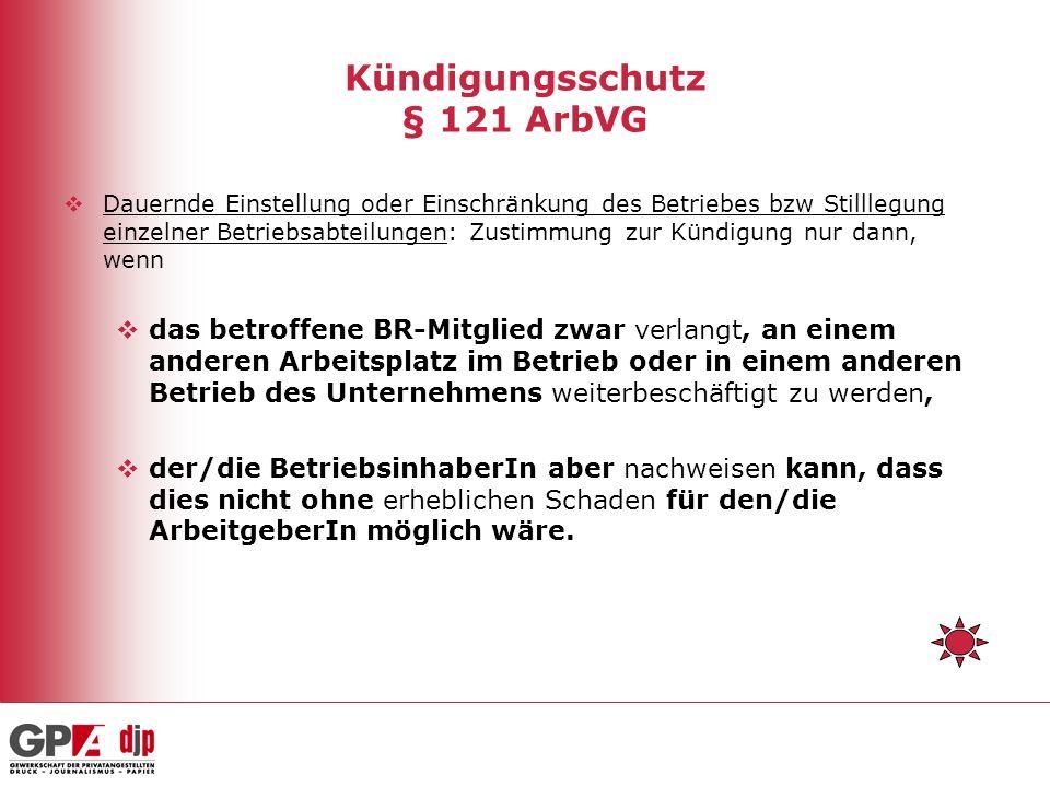 Kündigungsschutz § 121 ArbVG Dauernde Einstellung oder Einschränkung des Betriebes bzw Stilllegung einzelner Betriebsabteilungen: Zustimmung zur Kündi