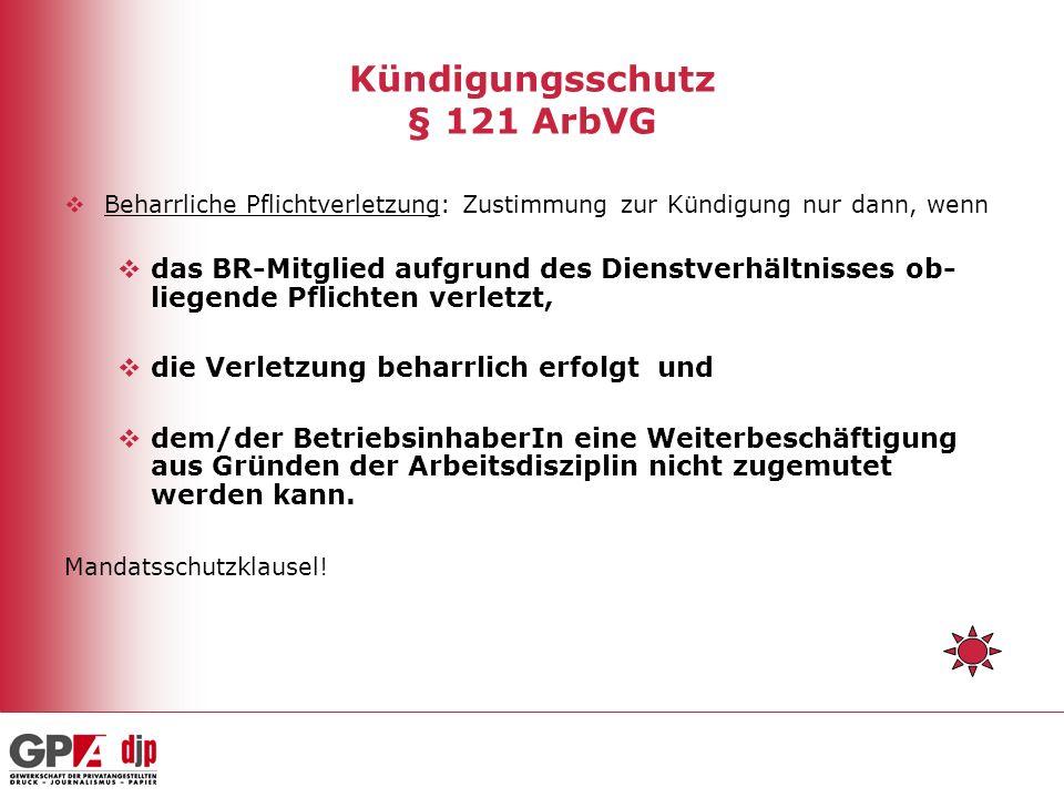 Kündigungsschutz § 121 ArbVG Beharrliche Pflichtverletzung: Zustimmung zur Kündigung nur dann, wenn das BR-Mitglied aufgrund des Dienstverhältnisses o