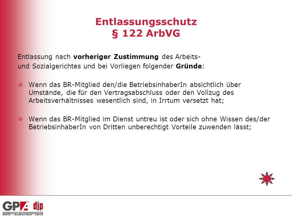 Entlassungsschutz § 122 ArbVG Entlassung nach vorheriger Zustimmung des Arbeits- und Sozialgerichtes und bei Vorliegen folgender Gründe: Wenn das BR-M