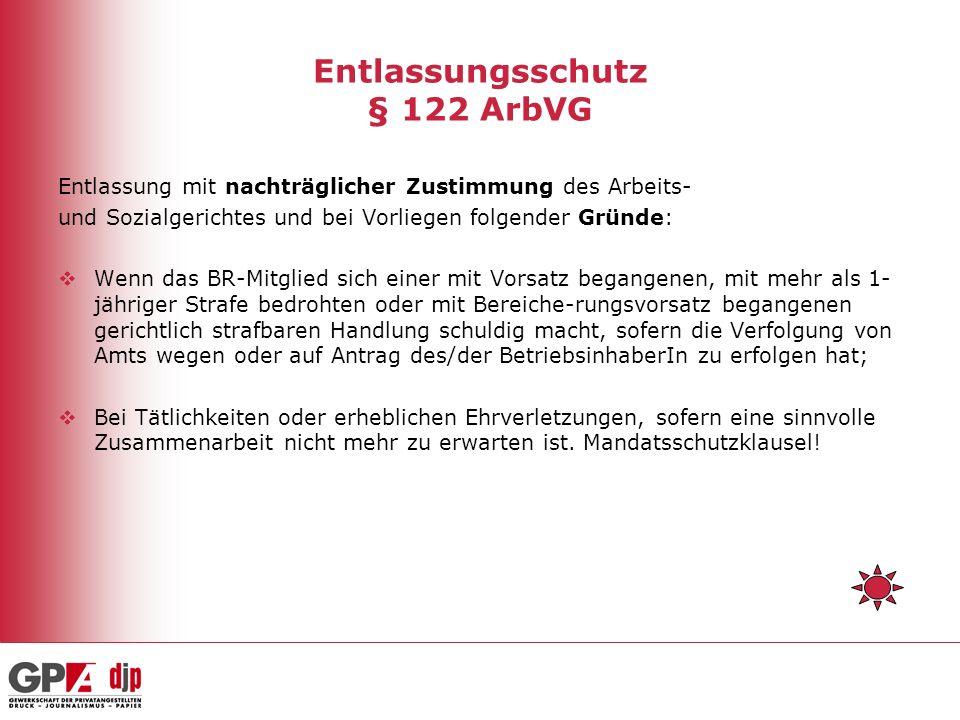 Entlassungsschutz § 122 ArbVG Entlassung mit nachträglicher Zustimmung des Arbeits- und Sozialgerichtes und bei Vorliegen folgender Gründe: Wenn das B