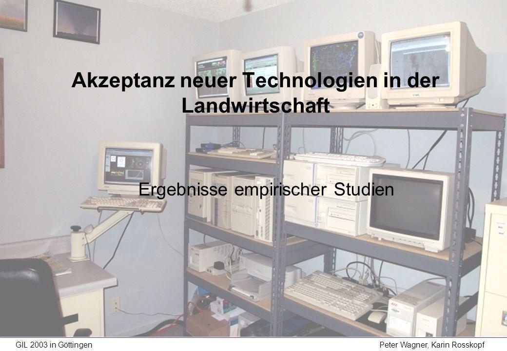 GIL 2003 in Göttingen Peter Wagner, Karin Rosskopf Ergebnisse empirischer Studien Akzeptanz neuer Technologien in der Landwirtschaft