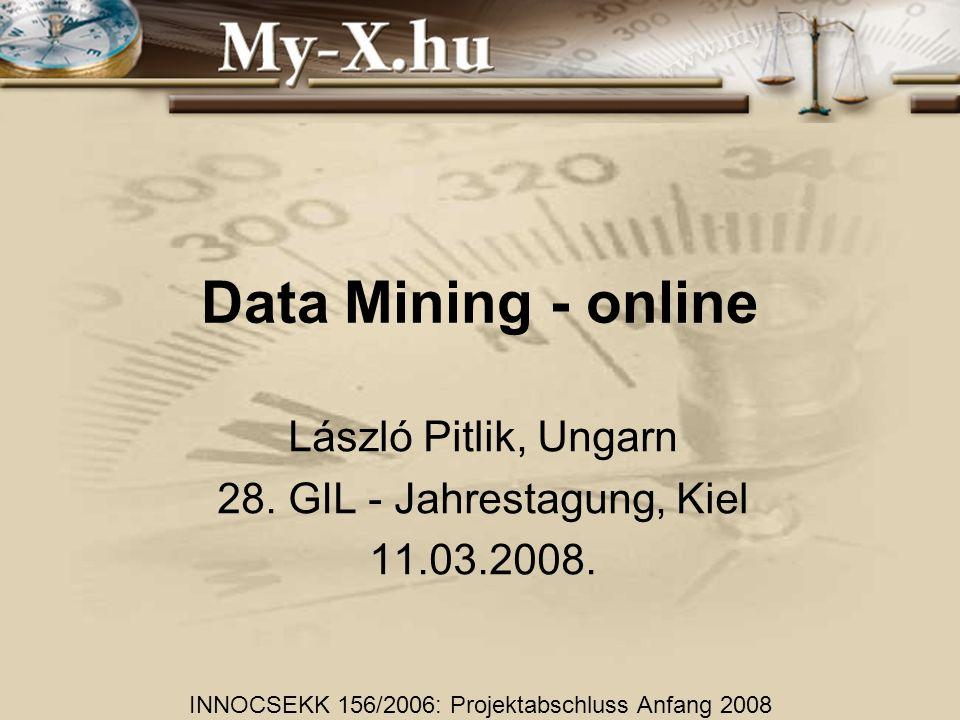 Data Mining - online László Pitlik, Ungarn 28. GIL - Jahrestagung, Kiel 11.03.2008. INNOCSEKK 156/2006: Projektabschluss Anfang 2008