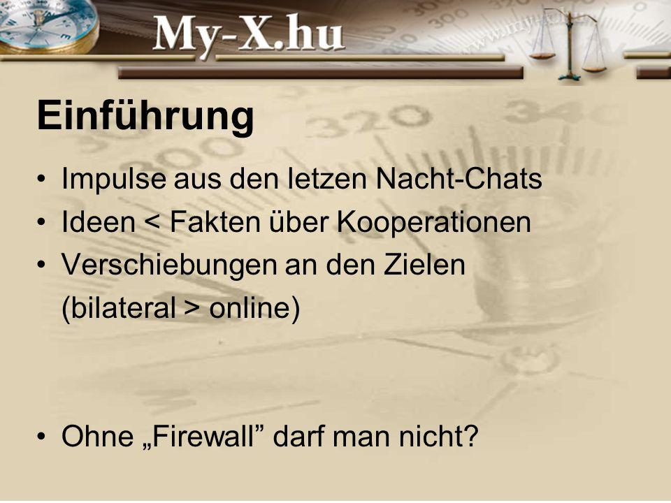 INNOCSEKK 156/2006 Einführung Impulse aus den letzen Nacht-Chats Ideen < Fakten über Kooperationen Verschiebungen an den Zielen (bilateral > online) Ohne Firewall darf man nicht?