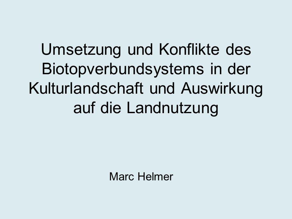 Umsetzung und Konflikte des Biotopverbundsystems in der Kulturlandschaft und Auswirkung auf die Landnutzung Marc Helmer